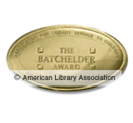 The Mildred L. Batchelder Award, or Batchelder Award, is an American Library Association literary award that annually recognizes the publisher of the years most outstanding childrens book translated into english and published in the u.s.