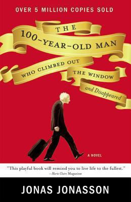 100 Year Old Man Who Jumped Out the Window and Disappeared by Jonas Jonasson