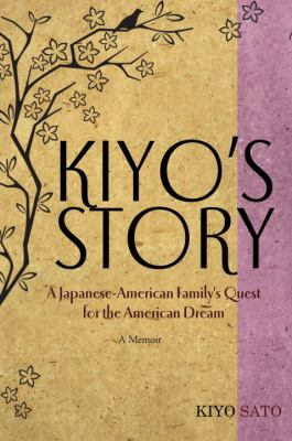 Kiyo's Story: A Japanese-American Family's Quest for the American Dream by Kiyo Sato