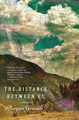 The Distance Between Us: A Memoir by Reyna Grande